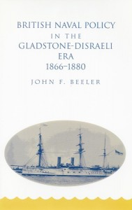 John Beeler, British Naval Policy in the Gladstone- Disraeli Era, 1866-1880