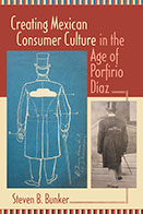 Steven Bunker, Creating Mexican Consumer Culture
