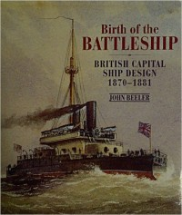 John Beeler,Birth of the Battleship: British Capital Ship Design 1870-1881