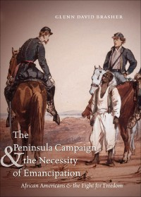 Glenn Brasher,The Peninsula Campaign and the Necessity of Emancipation