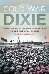 Dust cover of Cold War Dixie, The University of Georgia Press, 2013