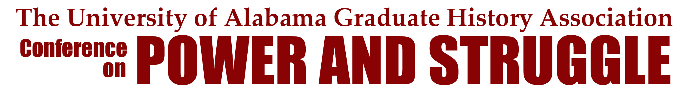 Text graphic that says The University of Alabama Graduate History Association Conference on Power and Struggle
